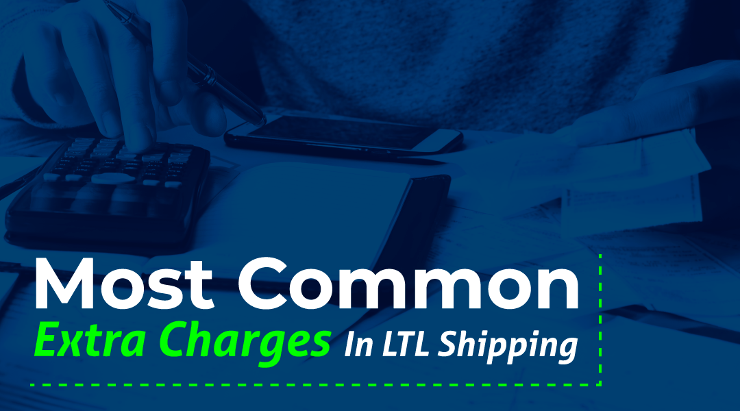 Most Common Extra Charges in LTL Shipping
