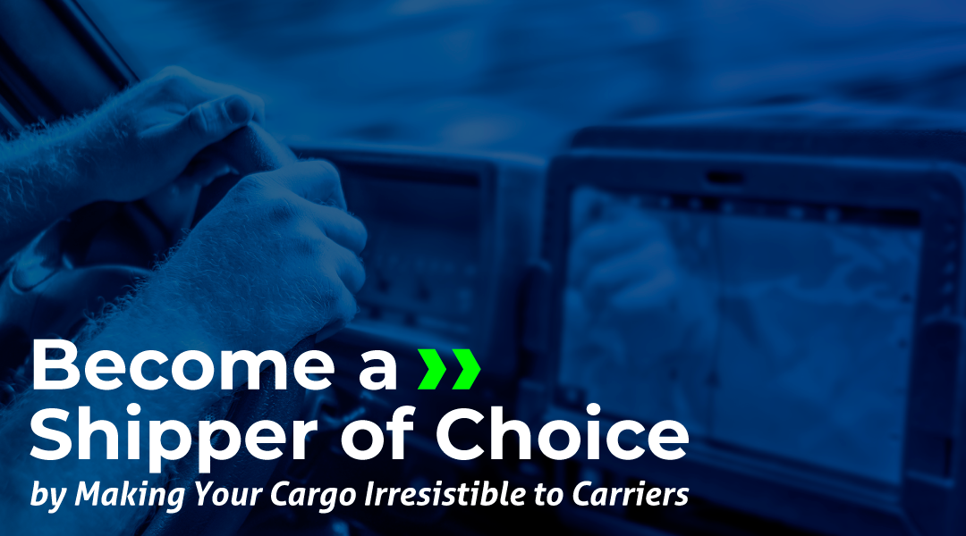 Become a Shipper of Choice by Making Your Cargo Irresistible to Carriers