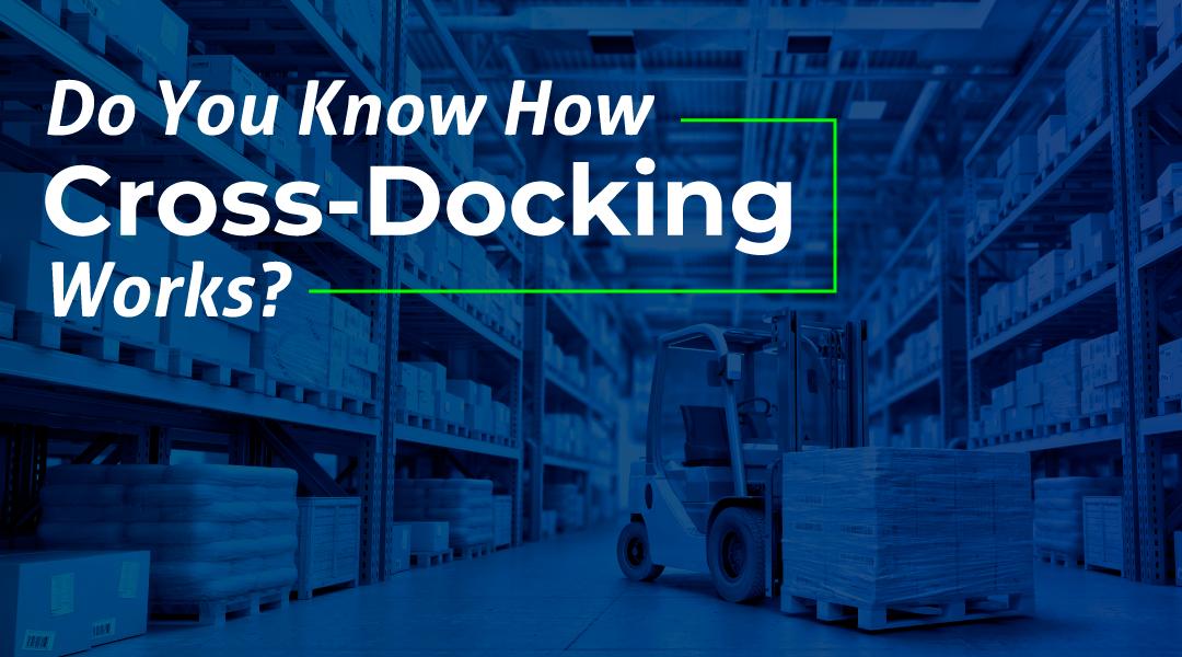 Do You Know How Cross-Docking Works?