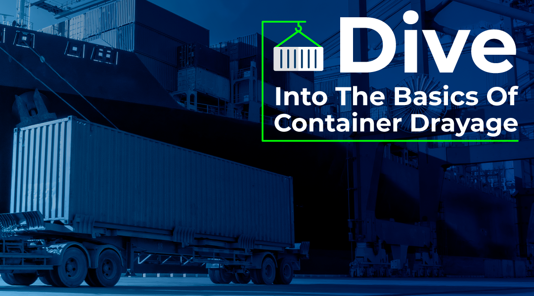 Dive Into The Basics Of Container Drayage